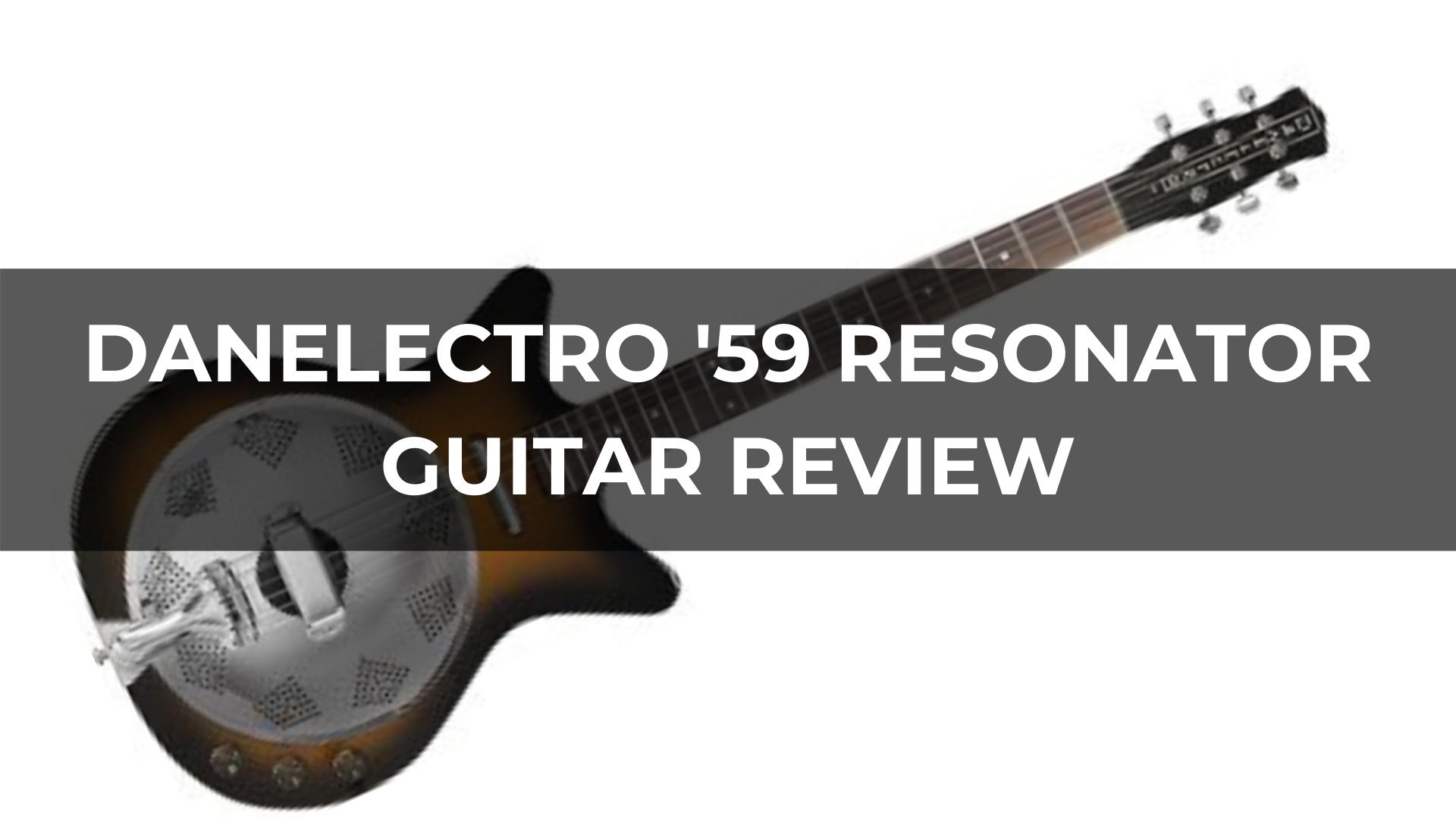 Danelectro '59 Resonator Guitar Review
