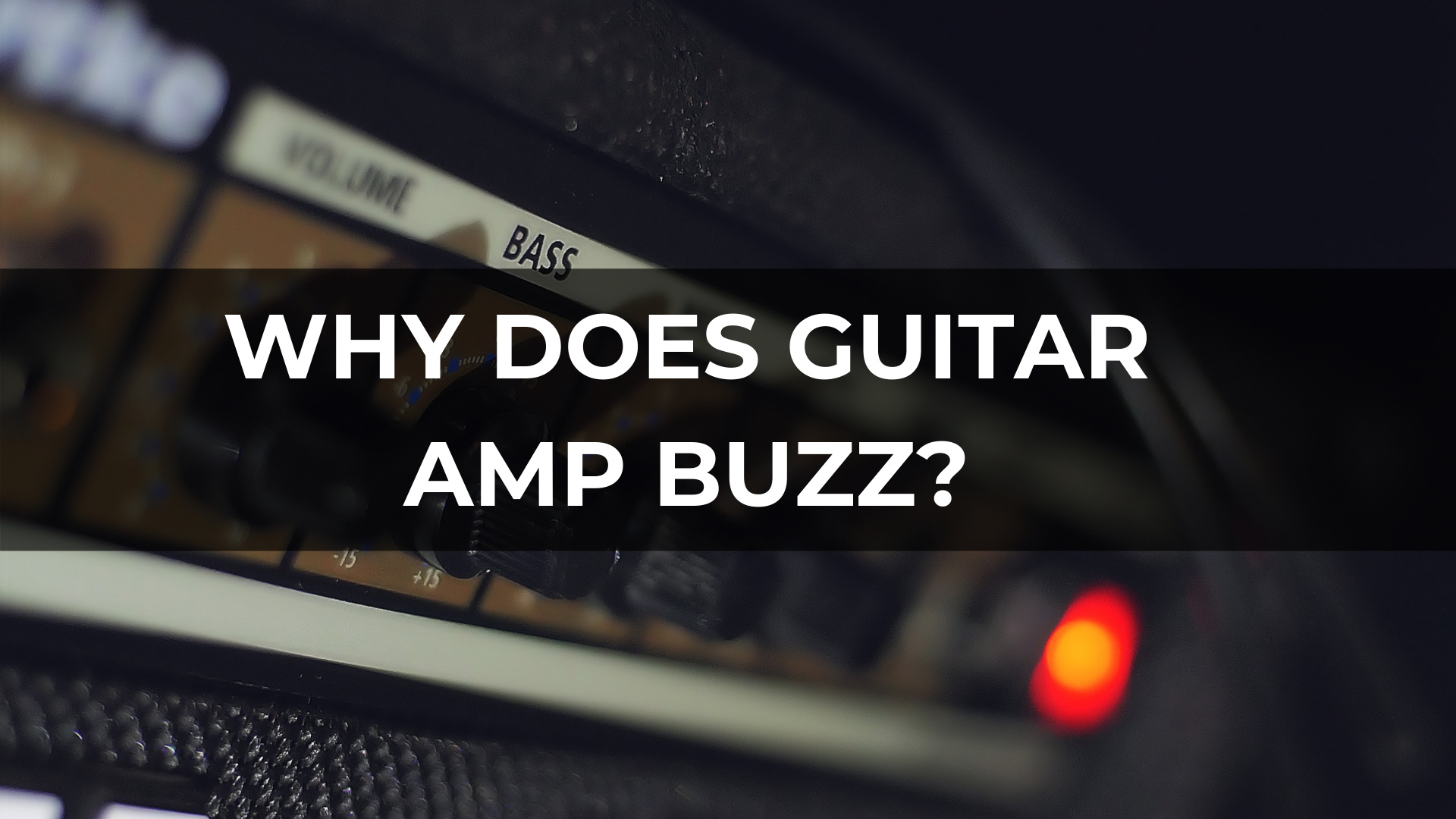 Why does Guitar Amp Buzz?